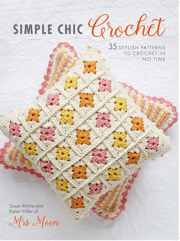 Simple Chic Crochet - 35 stylish patterns to crochet in no time ebook by Susan Ritchie,Karen Miller