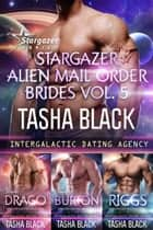 Stargazer Alien Mail Order Brides: Collection #5 (Intergalactic Dating Agency) ebook by Tasha Black