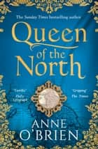 Queen of the North: sumptuous and evocative historical fiction from the Sunday Times bestselling author ebook by Anne O'Brien