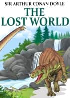 The Lost World - [Special Illustrated Edition] [Free Audio Links] ebook by Sir Arthur Conan Doyle