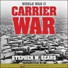 World War II: Carrier War audiobook by Stephen W. Sears