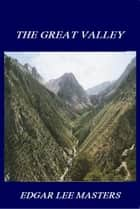 The Great Valley ebook by Edgar Lee Masters