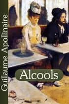 Alcools ebook by Guillaume Apollinaire