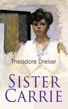 Sister Carrie - Modern Classics Series ebook by Theodore Dreiser