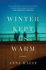 Winter Kept Us Warm - A Novel ebook by Anne Raeff