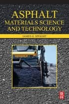 Asphalt Materials Science and Technology ebook by James G. Speight
