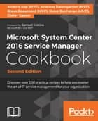Microsoft System Center 2016 Service Manager Cookbook - Second Edition ebook by Dieter Gasser, Anders Asp (MVP), Andreas Baumgarten (MVP),...