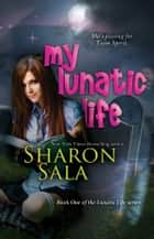 My Lunatic Life ebook by Sala, Sharon