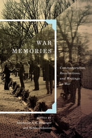 War Memories - Commemoration, Recollections, and Writings on War ebook by Stéphanie A.H. Bélanger, Renée Dickason