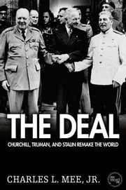 The Deal: Churchill, Truman, and Stalin Remake the World ebook by Charles L. Mee,Jr.