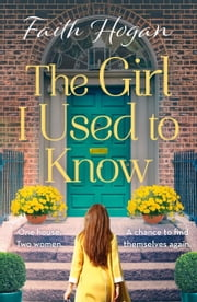 The Girl I Used to Know - A heart-wrenching and heartwarming story of two strangers and one house ebook by Faith Hogan