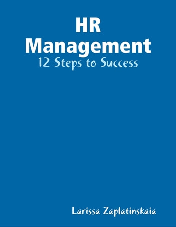 HR Management - 12 Steps to Success ebook by Larissa Zaplatinskaia