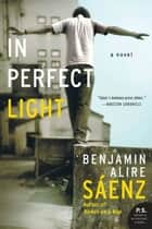 In Perfect Light ebook by Benjamin Alire Saenz