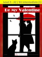 Be My Valentine ebook by I Talk You Talk Press