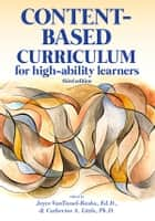 Content-Based Curriculum for High-Ability Learners ebook by Joyce VanTassel-Baska, Ed.D., Catherine Little