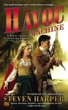 The Havoc Machine - A Novel of the Clockwork Empire ebook by Steven Harper