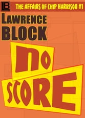 No Score - The Affairs of Chip Harrison, #1 ebook by Lawrence Block