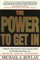The Power to Get In ebook by Michael A. Boylan