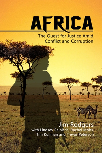 Africa: The Quest for Justice Amid Conflict and Corruption ebook by Jim Rodgers,Lindsey Reinisch,Rachel Mohs,Tim Kullman,Trevor Peterson