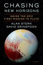 Chasing New Horizons - Inside the Epic First Mission to Pluto ebook by Alan Stern, David Grinspoon