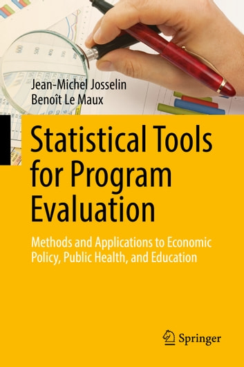 Statistical Tools for Program Evaluation - Methods and Applications to Economic Policy, Public Health, and Education ebook by Jean-Michel Josselin,Benoît Le Maux