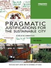 Pragmatic Justifications for the Sustainable City - Acting in the common place ebook by Meg Holden