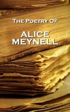 Alice Meynell, The Poetry Of ebook by Alice Meynell