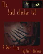 The Spell-checker Cat ebook by Henri Bauhaus