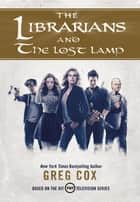 The Librarians and The Lost Lamp ebook by Greg Cox