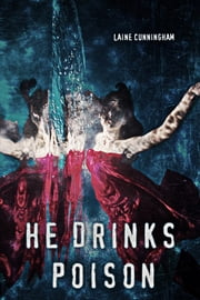 He Drinks Poison ebook by Laine Cunningham