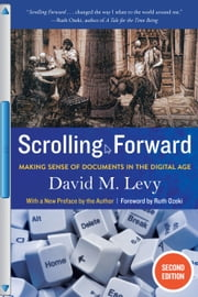 Scrolling Forward - Making Sense of Documents in the Digital Age ebook by David M. Levy,Ruth Ozeki