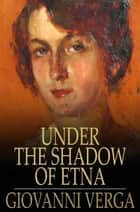 Under the Shadow of Etna ebook by Giovanni Verga