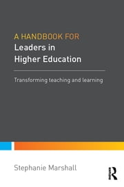 A Handbook for Leaders in Higher Education - Transforming teaching and learning ebook by Stephanie Marshall