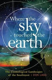 Where the Sky Touched the Earth - The Cosmological Landscapes of the Southwest ebook by Kobo.Web.Store.Products.Fields.ContributorFieldViewModel