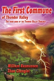 The First Commune - Book Three of the Thunder Valley Trilogy ebook by William Rasmussen,Zhao Chenglei,Patrick G. Conner