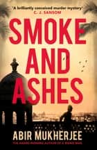 Smoke and Ashes - Wyndham and Banerjee Book 3 ebook by Abir Mukherjee