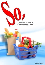 So, You want to run a convenience store ebook by Peter Lamb