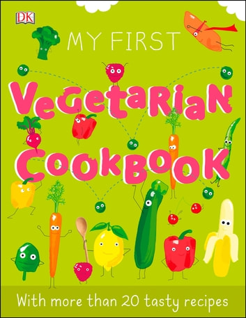 My First Vegetarian Cookbook ebook by DK