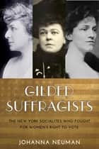 Gilded Suffragists - The New York Socialites who Fought for Women's Right to Vote ebook by