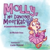 Molly, The Dancing Meerkat - A Lesson in Responsibility ebook by Michele Voss