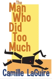 The Man Who Did Too Much (a Starling and Marquette Mystery) ebook by Camille LaGuire