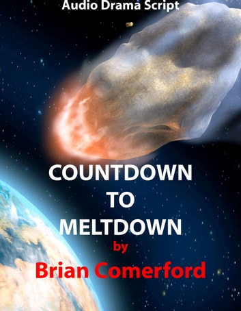 Audio Drama Script: Countdown to Meltdown ebook by Brian Comerford