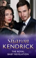 The Royal Baby Revelation (Mills & Boon Modern) ebook by Sharon Kendrick