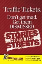 Traffic Tickets. Don't Get Mad. Get Them Dismissed. Stories From The Streets. eBook by Steve Miller