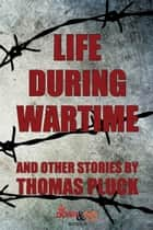 Life During Wartime: Stories ebook by Thomas Pluck