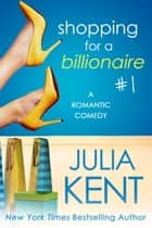Shopping for a Billionaire 1 - Romantic Comedy Billionaire Office Story ebook by Julia Kent