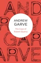 The Case of Robert Quarry ebook by Andrew Garve