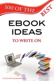 100 of the Best Ebook Ideas to Write On ebook by Alex Trost/Vadim Kravetsky