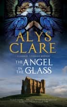 The Angel in the Glass - A new forensic mystery series set in Stuart England ebook by Alys Clare