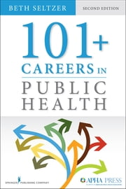 101 + Careers in Public Health, Second Edition ebook by Beth Seltzer, MD, MPH,Beth Seltzer, MD, MPH